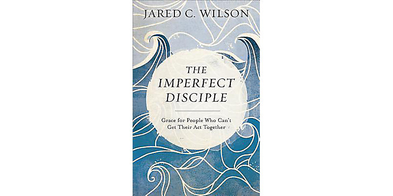 Imperfect Disciple by Jared Wilson