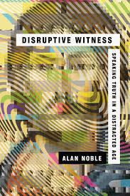 A Timely Book: Disruptive Witness by Alan Noble